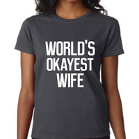 Awesome World's Okayest Wife T Shirt Great Sweetest Day Gift Gift For Wife Christmas T Shirt Holiday Shirt 20 Colors Available Wife T Shirt