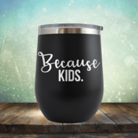 Because Kids - Wine Tumbler