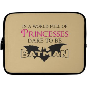 In A World Full Of Princesses Dare To Be Batman Laptop Sleeve - 10 inch