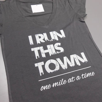 I Run This Town One Mile at a Time T-Shirt. Run This Town Shirt. I Run This Town. Womens Running T-Shirt. Womens Workout T-Shirt.