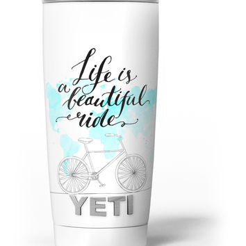 Life is a Beautiful Ride v2 Yeti Rambler Skin Kit