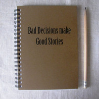Bad Decisions make Good Stories-  5 x 7 journal
