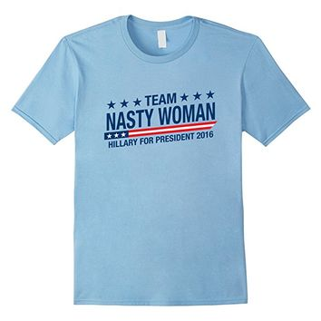 Team Nasty Woman T-shirt Hillary For President 2016
