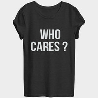Who cares tshirts for women girls funny slogan quotes fashion cute tumblr sassy hipster