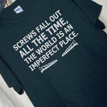 The BREAKFAST CLUB QUOTE Screws Fall Out All The Time...T Shirt