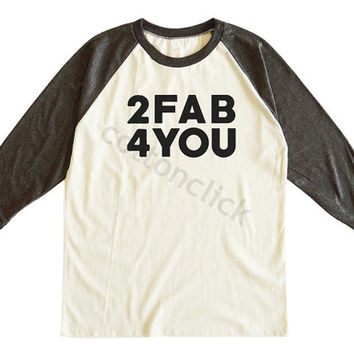 2FAB4YOU Shirt Hipster Shirt Tumblr Fashion Shirt Streetwear Funny Slogan Shirt Unisex Tee Men Tee Women Tee Raglan Shirt Baseball Tee Shirt
