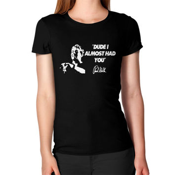 Almost had you a tribute to paul walker Women's T-Shirt