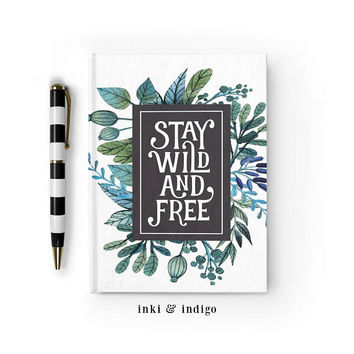 Writing Journal, Hardcover Notebook, Sketchbook, Diary, Inspirational Quote, Cute Floral Journal, Blank or Lined pages - Stay Wild And Free