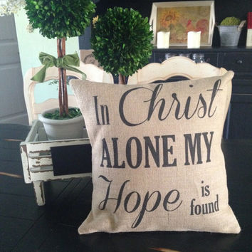 In Christ alone my Hope is found, Burlap Pillow