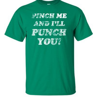 Pinch Me and I'll Punch You T-shirt | St. Patrick's Day T-shirt