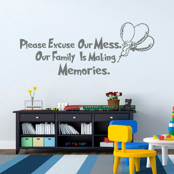 Wall Decal Quote Dr Seuss Please Excuse Our Mess Our Family Is Making Memories Vinyl Decals Nursery Kids Room Bedroom Dorm Home Decor Q143