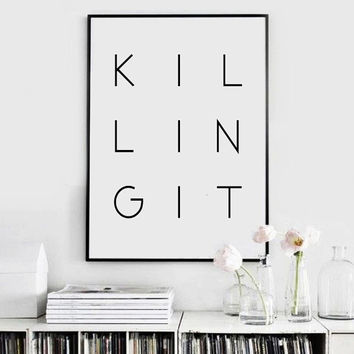 Printable Poster, Killing It, Typography Poster, Printable Art, Black and White, Typography Print, Inspirational Wall Art, Quotes