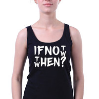 Tumblr Quote If Not Now Then When Inspirational Life Slogan Motivational Positive Tank Top Vest