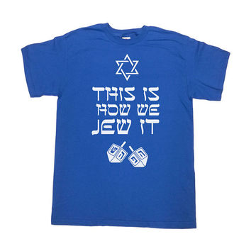 Funny Holiday Shirt This Is How We Jew It Holiday Gift Ideas Hanukkah Gift Holiday Tops Hanukkah Clothing Jewish T Shirt Holiday GIfts-SA515