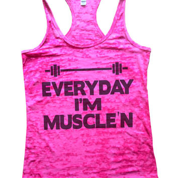 Everyday Im Muscle'n Sexy Burnout Tank Top - Funny Humor Womens Gym Workout Shirt, Burn Out Running Crossfit, Squats, Tanktop 636