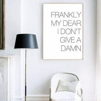 Frankly My Dear, I Don't Give A Damn quote minimal poster typography print black and white wall decor (from US Letter & A4 up to A0 size)