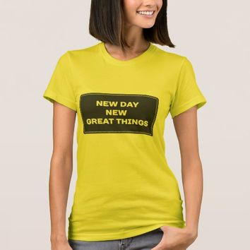 New Day New Great Things Women's T-Shirt. T-Shirt