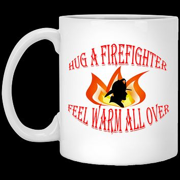 Funny Mug Hug A Firefighter Feel Warm All Over Ceramic Coffee Cup