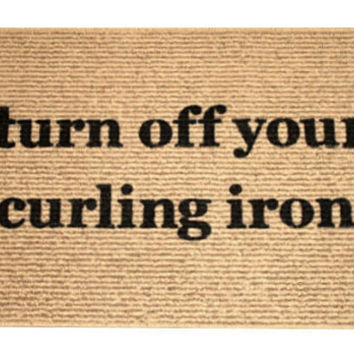 Turn off your Curling Iron Door Mat / Area Rug Hand Painted, Funny Door Mat, Novelty Door Mat