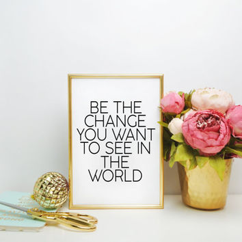 PRINTABLE ART Inspirational quote Be the change you wish to see in the world inspirational print Home decor Wall artwork BlueWavesPrints