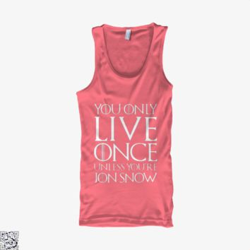 You Only Live Once Unless You'Re Jon Snow, Game of Thrones Tank Top