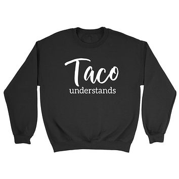 Taco  understands, funny pizza saying, foodie, pizza party, food lover graphic Crewneck Sweatshirt