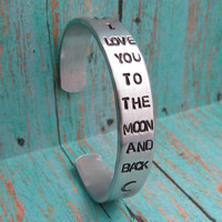 Bracelet I LOVE You To The MOON And Back Hand Stamped Cuff Aluminum Jewelry Made To Order