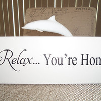 Wooden Signs-  RELAX You're Home - Wall Decor -  Wall Hanging  -  Shelf Sign  - Signage - Gift for anyone on your list anytime any occasion