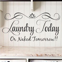 Laundry Today, Or Naked Tomorrow! Laundry Room Decor Laundry Quote Vinyl Wall Decal Stickers