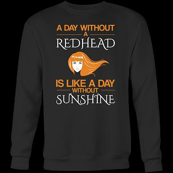 Hobbies - A day without redhead is like a day without sunshine - unisex sweatshirt t shirt - TL00835SW