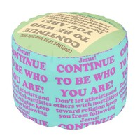 Continue To Be Who You Are! Pouf