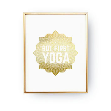 But First Yoga Print, Meditation Print, Yoga Quote, Dorm Wall Art, Typography Print, Quote Art, Relax Sign, Real Gold Foil, Home Decor