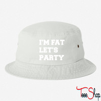 I'm Fat Let's Party Funny Design bucket hat