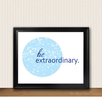 Inspirational Print Poster, Be Extraordinary, Art, Quote, Unframed, Blue Circle, Typography, Motivational, Home Decor, Poster