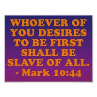 Bible verse from Mark 10:44. Poster