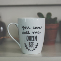 you can call me queen bee hand painted coffee/latte mug. lorde quote coffee mug. birthday gift. funny girl coffee mug.