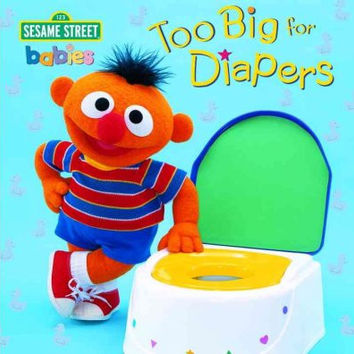 Too Big for Diapers: Featuring Jim Henson's Sesame Street Muppets (Too Big Board Books)