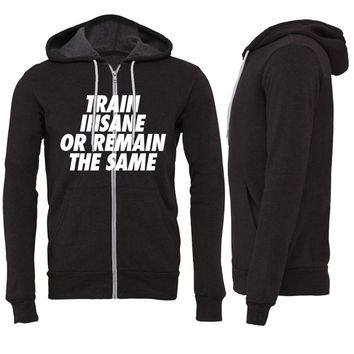 Train Insane Or Remain The Samev Zipper Hoodie