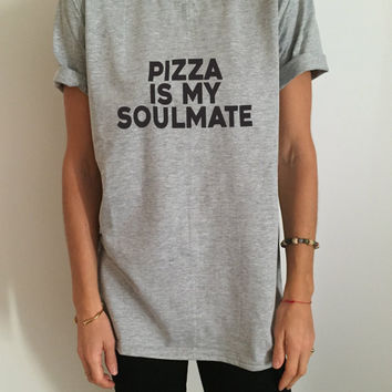 pizza is my soulmate Tshirt Gray Fashion funny saying slogan womens girls sassy cute top cool gift