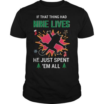 If that thing had nine lives he just spent 'em all shirt Guys Tee