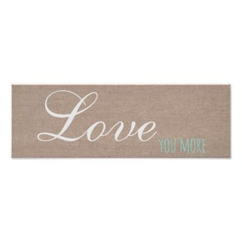 Love you more sweet inspirational quote burlap poster