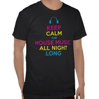 Keep Calm and House Music All Night Long shirt from Zazzle.com