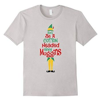 Don't Be A Cotton Headeds Ninny Muggins Funny T Shirt