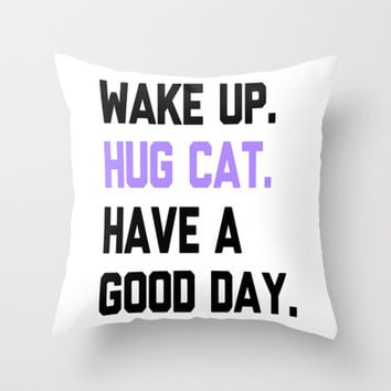 Wake Up, Hug Cat, Have a Good Day Throw Pillow by LookHUMAN