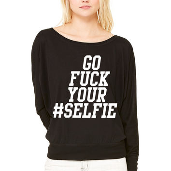 Go fuck your #selfie WOMEN'S FLOWY LONG SLEEVE OFF SHOULDER TEE