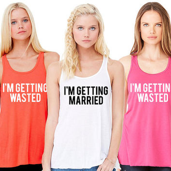CUSTOM PRINT COLOR! I'm Getting Married, I'm Getting Wasted, Bachelorette Party Top, Bridal Party Tanks, Wedding Party Shirts, Metallic Gold