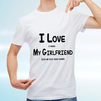 I Love It When My Girlfriend Lets Me Play Video Games - Funny TShirt 1109