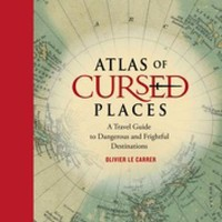 Atlas of Cursed Places: A Travel Guide to Dangerous and Frightful Destinations Hardcover – October 6, 2015