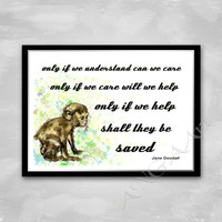 Jane Goodall,Only if we understand..,Love animals, Animal friend, Instant download, Digital print, Home decor, Digital download, Wall art