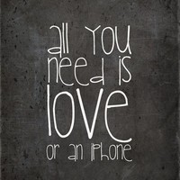 FUN QUOTE POSTER ...All you need is love or an iphone... Art Print by M✿nika  Strigel / SOCIETY6 / Differenz Sizes!!!